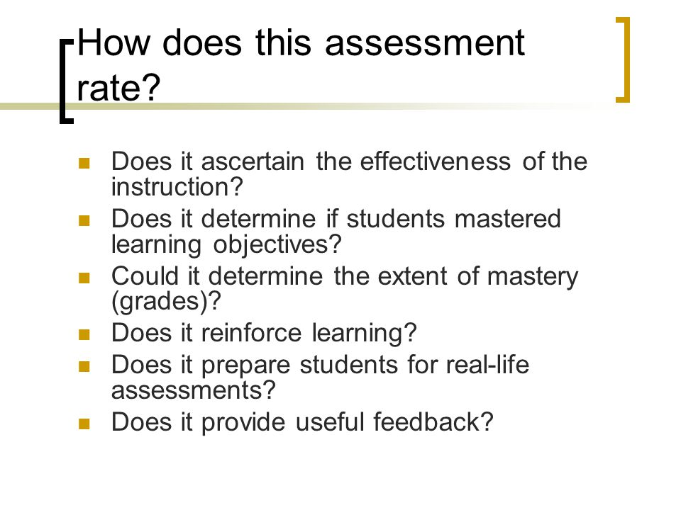 How does this assessment rate? Does it ascertain the effectiveness of the instruction? Does it determine if students mastered learning objectives? Cou