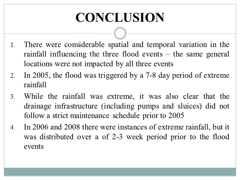 CONCLUSION 1. There were considerable spatial and temporal variation in the rainfall influencing the three flood events – the same general locations w