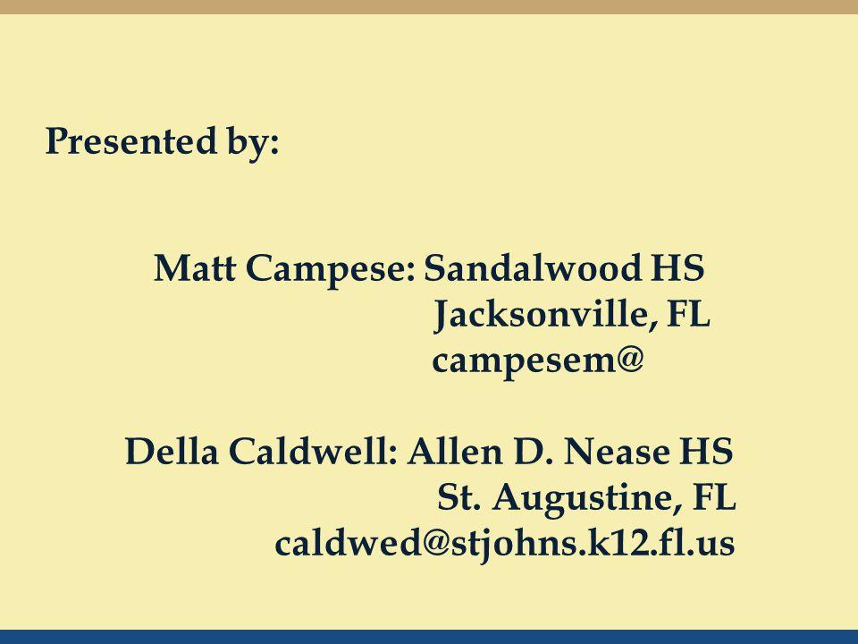 Presented by: Matt Campese: Sandalwood HS Jacksonville, FL campesem@ Della Caldwell: Allen D.