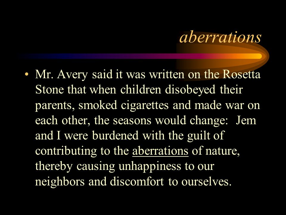aberrations A deviation from a proper or expected course Root = aberration (diversion), aberrare (to go astray)