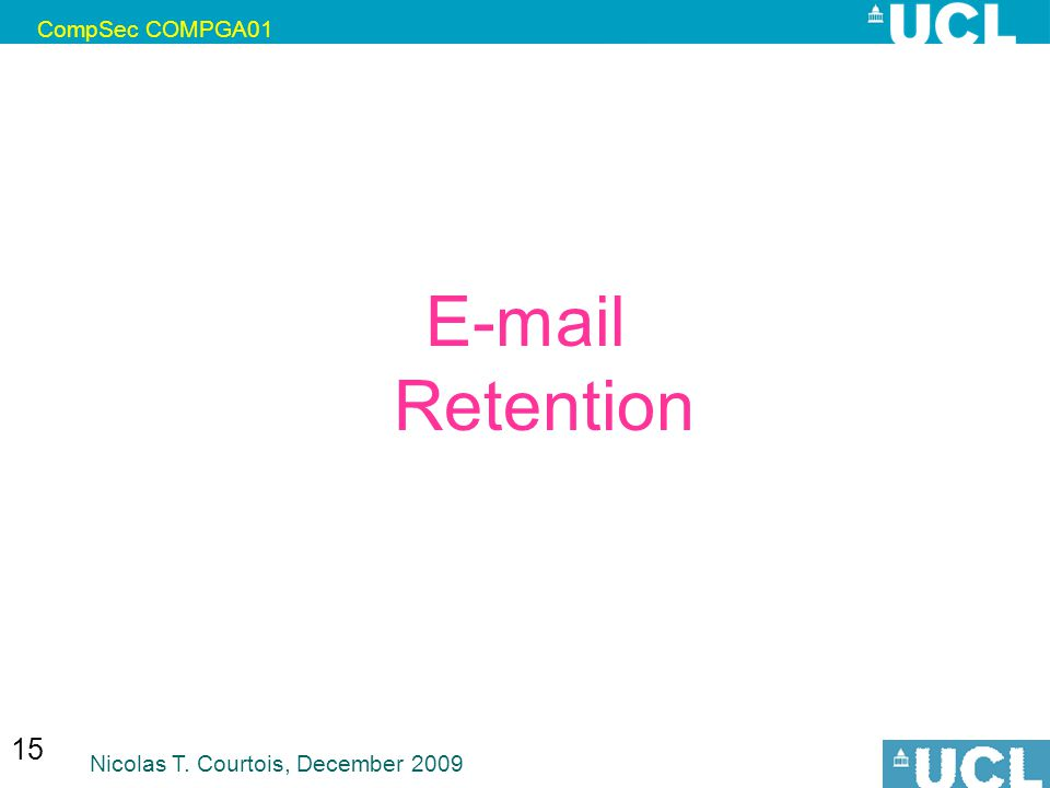 CompSec COMPGA01 Nicolas T. Courtois, December 2009 15 E-mail Retention