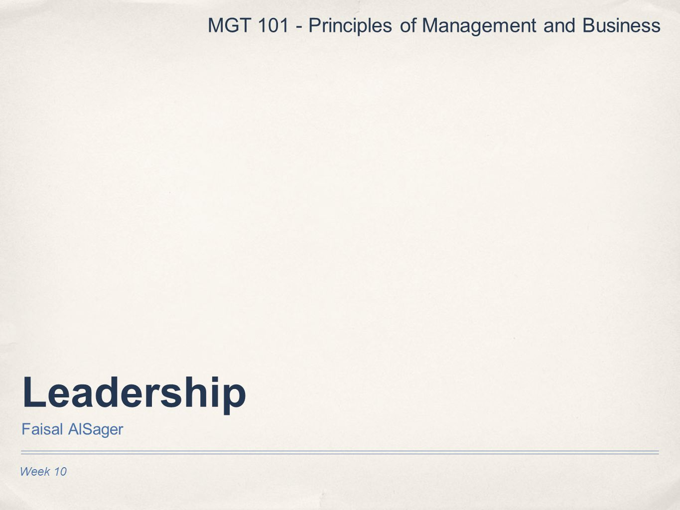 Leadership Faisal AlSager Week 10 MGT 101 - Principles of Management and Business