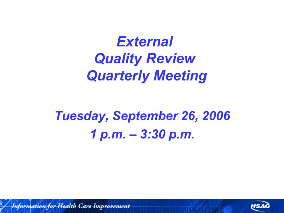 External Quality Review Quarterly Meeting Tuesday, September 26, 2006 1 p.m. – 3:30 p.m.