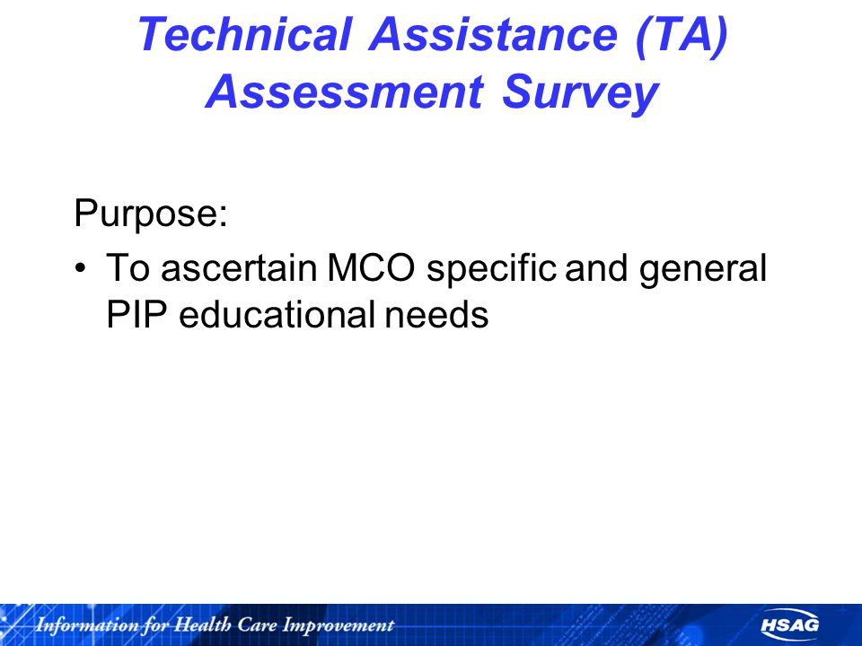 Technical Assistance (TA) Assessment Survey Purpose: To ascertain MCO specific and general PIP educational needs