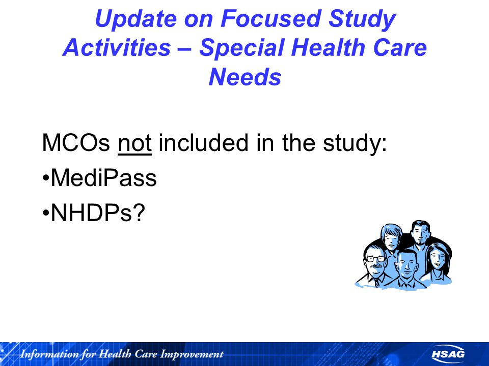 Update on Focused Study Activities – Special Health Care Needs MCOs not included in the study: MediPass NHDPs?