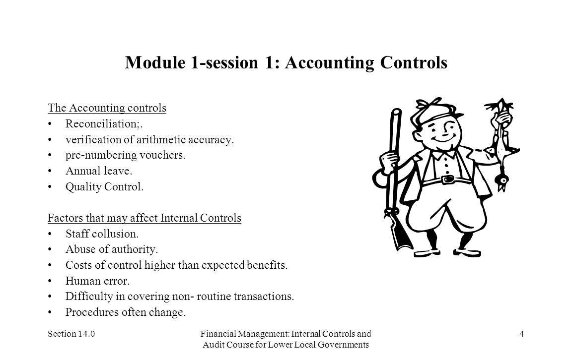 Section 14.0Financial Management: Internal Controls and Audit Course for Lower Local Governments 4 Module 1-session 1: Accounting Controls The Accounting controls Reconciliation;.