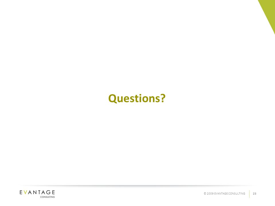 23© 2009 EVANTAGE CONSULTING Questions?