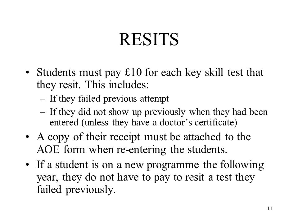 11 RESITS Students must pay £10 for each key skill test that they resit.