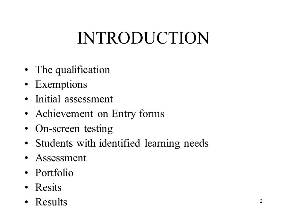 2 INTRODUCTION The qualification Exemptions Initial assessment Achievement on Entry forms On-screen testing Students with identified learning needs Assessment Portfolio Resits Results