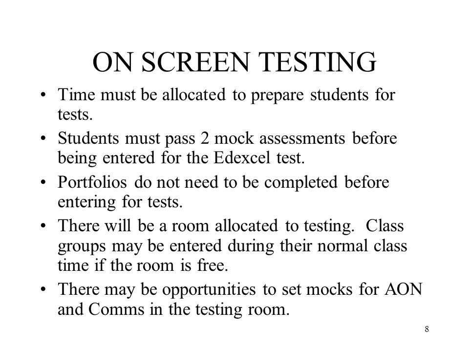 8 ON SCREEN TESTING Time must be allocated to prepare students for tests.