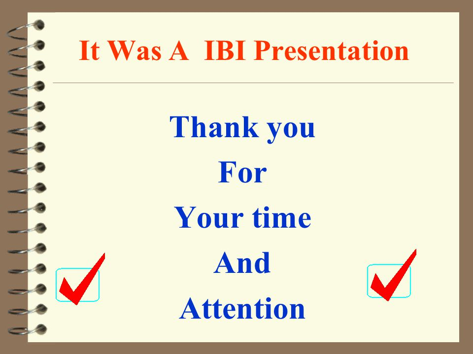 It Was A IBI Presentation Thank you For Your time And Attention