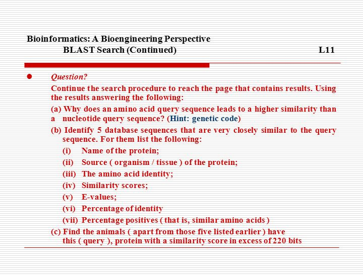 Bioinformatics: A Bioengineering Perspective BLAST Search (Continued)L11 Question.