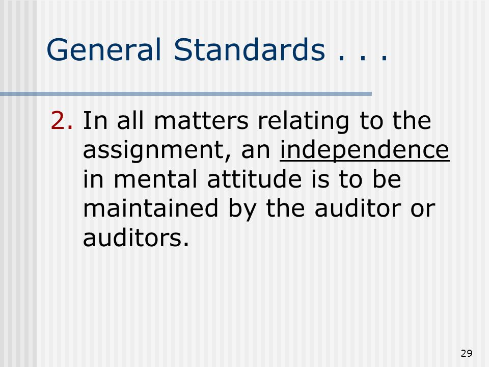 29 General Standards... 2.In all matters relating to the assignment, an independence in mental attitude is to be maintained by the auditor or auditors