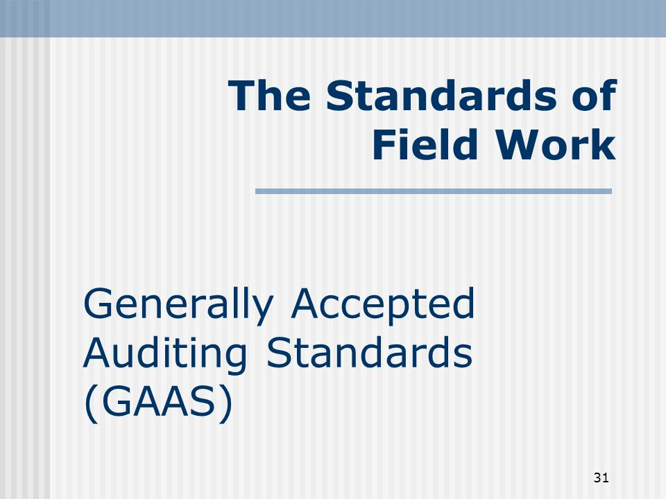 31 Generally Accepted Auditing Standards (GAAS) The Standards of Field Work