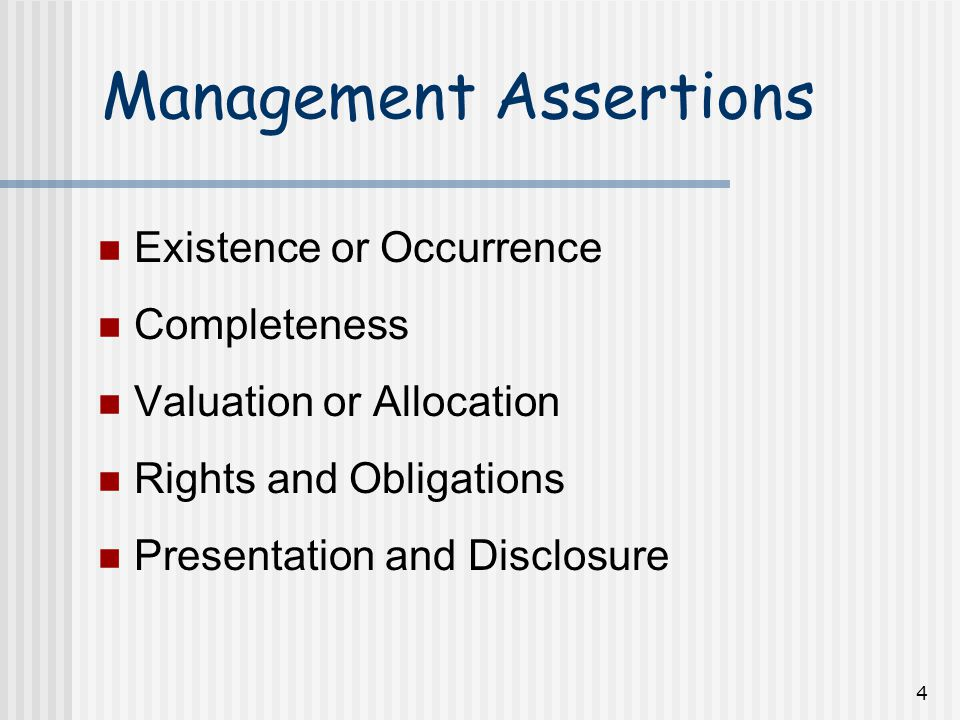 4 Management Assertions Existence or Occurrence Completeness Valuation or Allocation Rights and Obligations Presentation and Disclosure