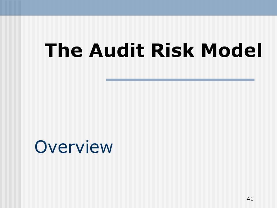 41 Overview The Audit Risk Model