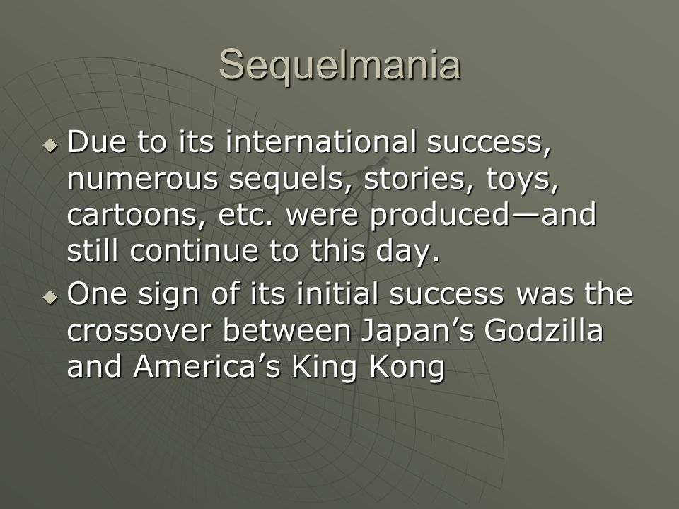 Sequelmania  Due to its international success, numerous sequels, stories, toys, cartoons, etc.