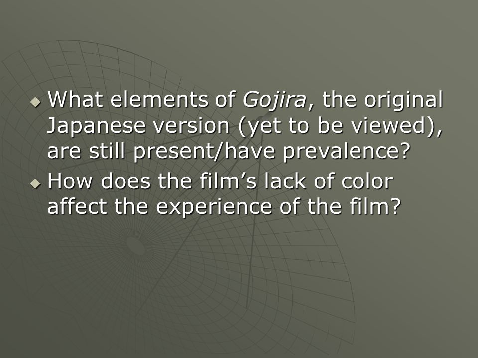  What elements of Gojira, the original Japanese version (yet to be viewed), are still present/have prevalence.