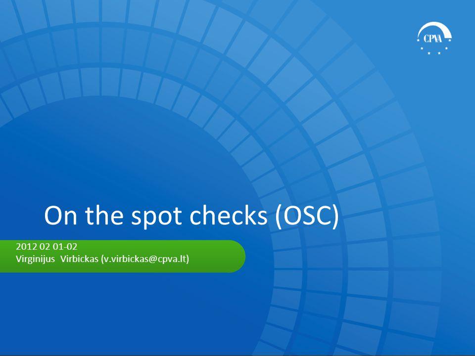 On the spot checks (OSC) 2012 02 01-02 Virginijus Virbickas (v.virbickas@cpva.lt)