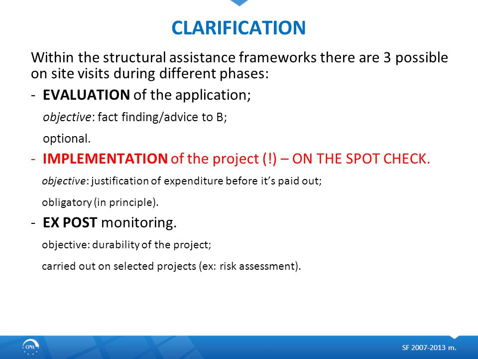 CLARIFICATION Within the structural assistance frameworks there are 3 possible on site visits during different phases: -EVALUATION of the application;
