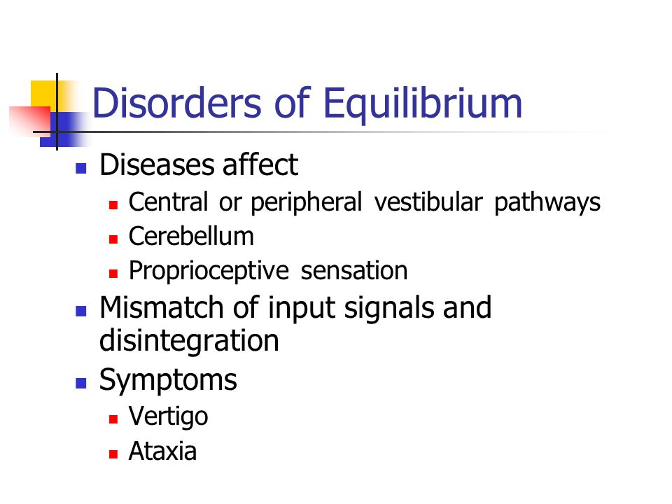 Disorders of Equilibrium Diseases affect Central or peripheral vestibular pathways Cerebellum Proprioceptive sensation Mismatch of input signals and d