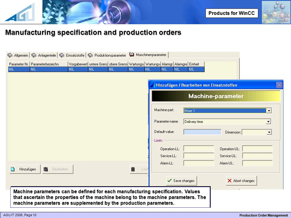 AGU IT 2006, Page 10 Production Order Management Products for WinCC Manufacturing specification and production orders Machine parameters can be defined for each manufacturing specification.