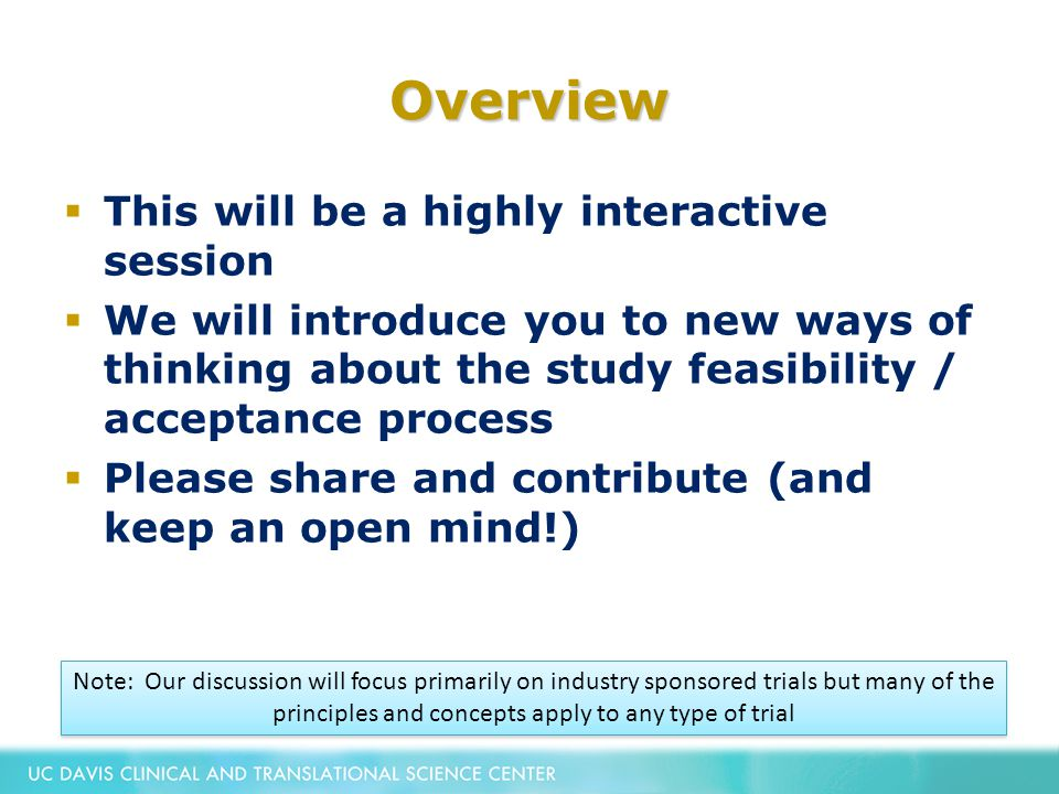 Overview  This will be a highly interactive session  We will introduce you to new ways of thinking about the study feasibility / acceptance process