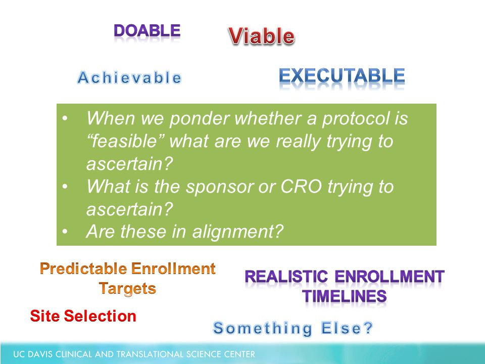 """When we ponder whether a protocol is """"feasible"""" what are we really trying to ascertain? What is the sponsor or CRO trying to ascertain? Are these in a"""