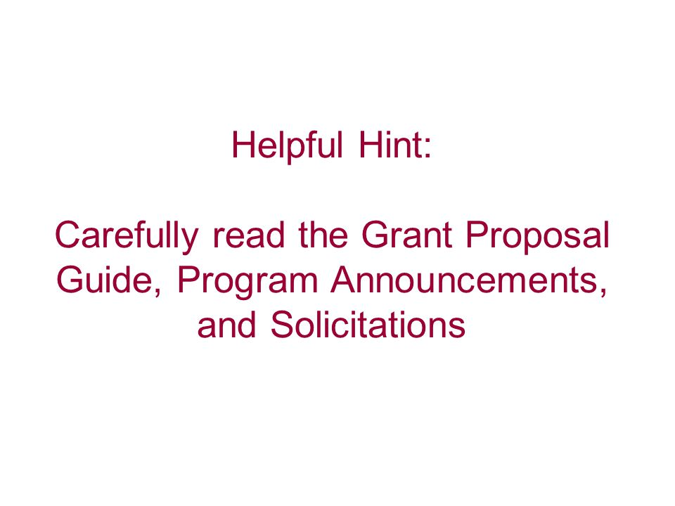 Helpful Hint: Carefully read the Grant Proposal Guide, Program Announcements, and Solicitations
