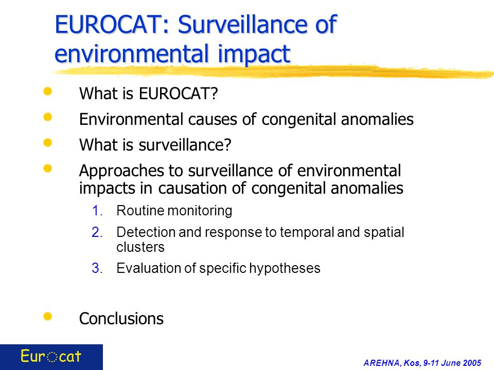 AREHNA, Kos, 9-11 June 2005 EUROCAT: Surveillance of environmental impact What is EUROCAT.