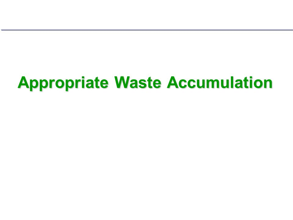 Appropriate Waste Accumulation