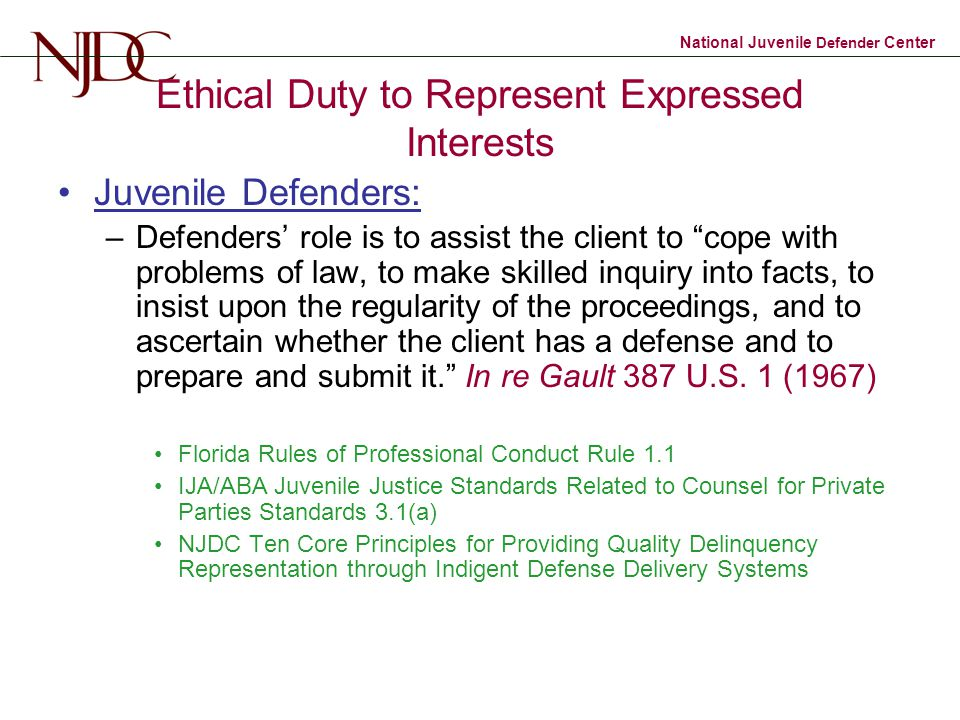 """National Juvenile Defender Center Ethical Duty to Represent Expressed Interests Juvenile Defenders: –Defenders' role is to assist the client to """"cope"""
