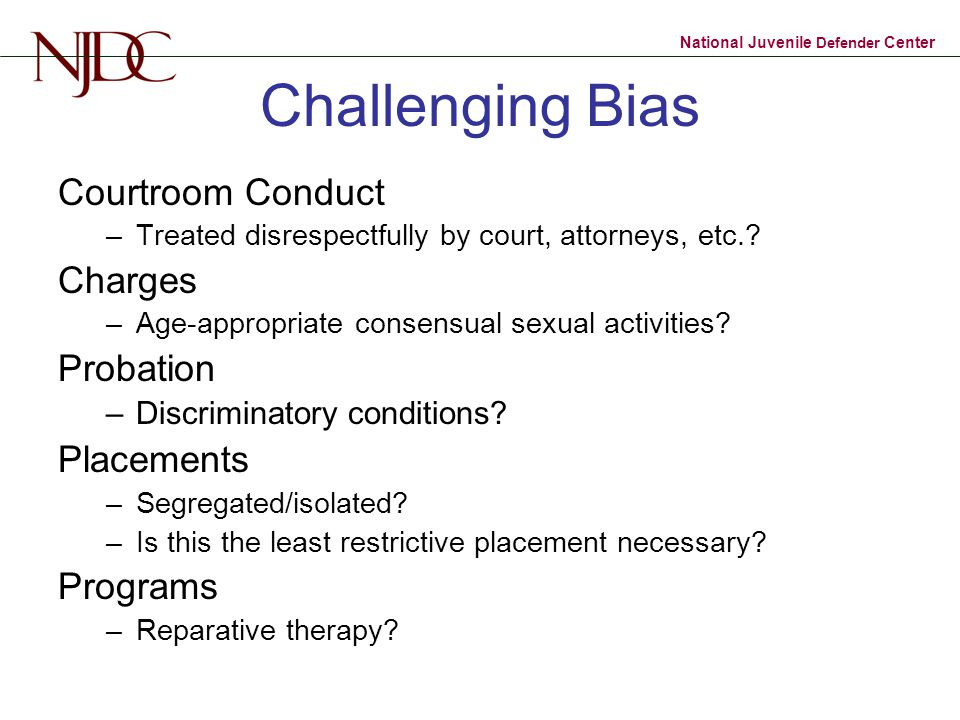 National Juvenile Defender Center Challenging Bias Courtroom Conduct –Treated disrespectfully by court, attorneys, etc..