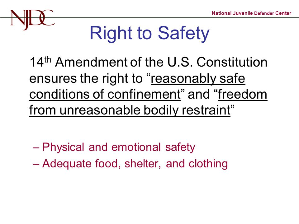 National Juvenile Defender Center Right to Safety 14 th Amendment of the U.S.
