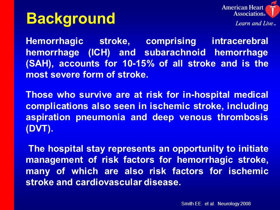 Background Hemorrhagic stroke, comprising intracerebral hemorrhage (ICH) and subarachnoid hemorrhage (SAH), accounts for 10-15% of all stroke and is the most severe form of stroke.