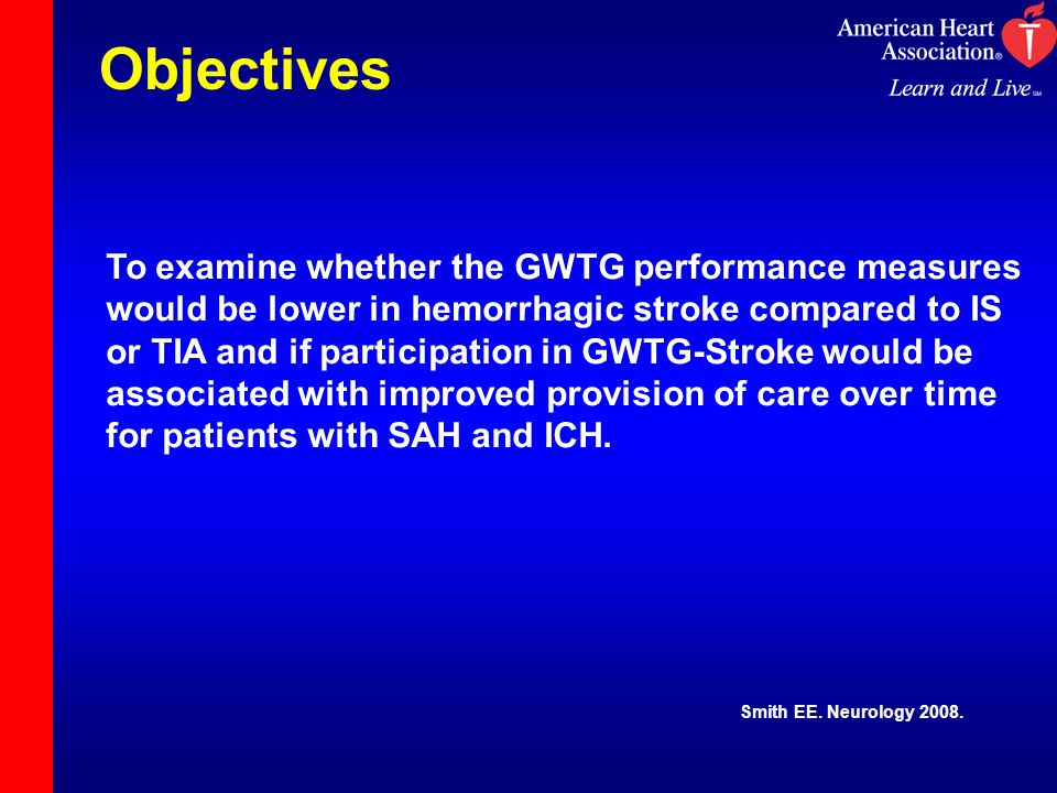 Objectives To examine whether the GWTG performance measures would be lower in hemorrhagic stroke compared to IS or TIA and if participation in GWTG-Stroke would be associated with improved provision of care over time for patients with SAH and ICH.