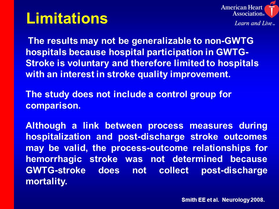 Limitations The results may not be generalizable to non-GWTG hospitals because hospital participation in GWTG- Stroke is voluntary and therefore limit