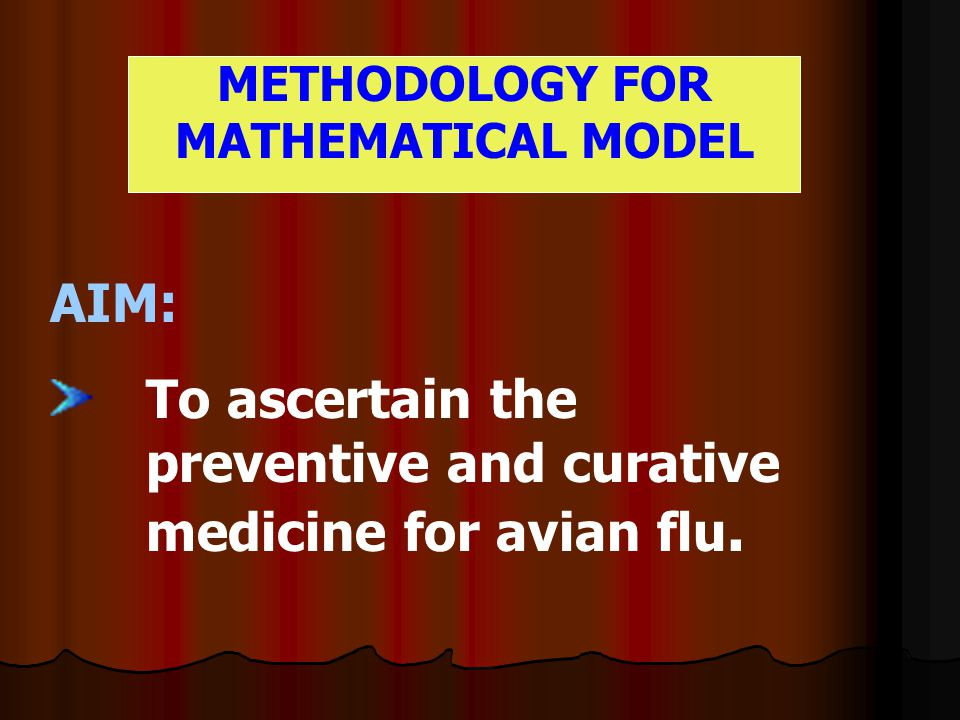 METHODOLOGY FOR MATHEMATICAL MODEL AIM: To ascertain the preventive and curative medicine for avian flu.