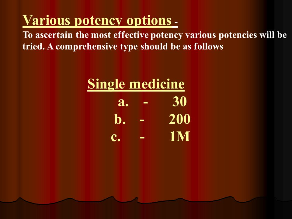 Various potency options - To ascertain the most effective potency various potencies will be tried.