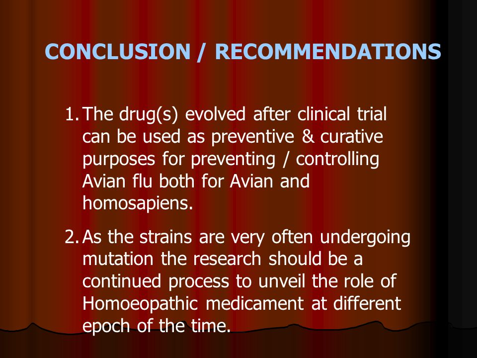 CONCLUSION / RECOMMENDATIONS 1.The drug(s) evolved after clinical trial can be used as preventive & curative purposes for preventing / controlling Avi