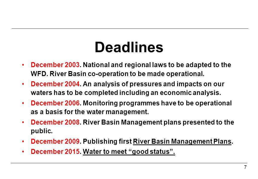 7 Deadlines December 2003. National and regional laws to be adapted to the WFD.