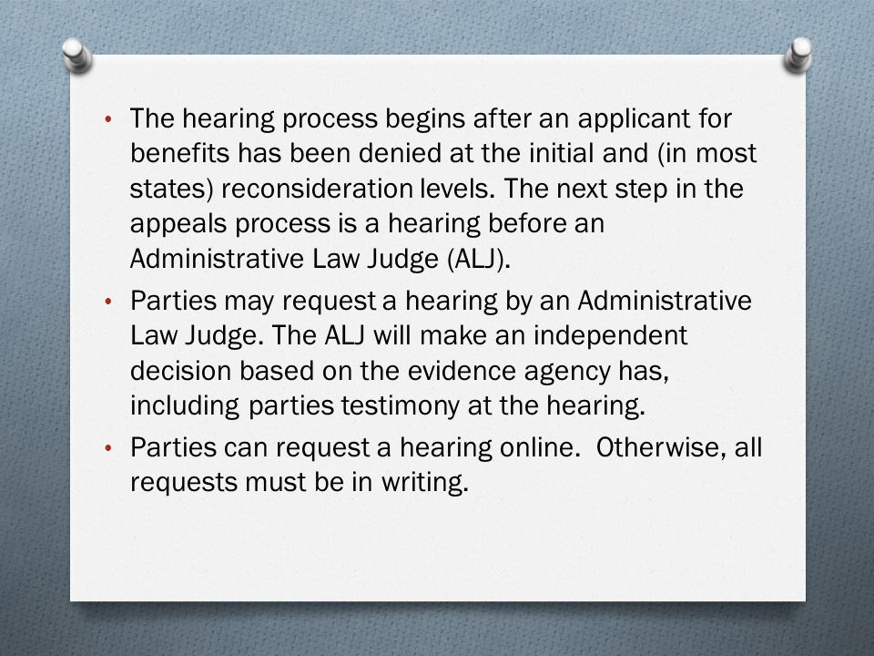 The hearing process begins after an applicant for benefits has been denied at the initial and (in most states) reconsideration levels.