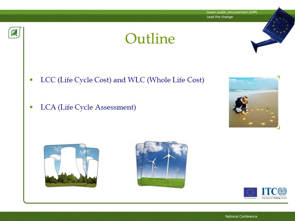 Outline  LCC (Life Cycle Cost) and WLC (Whole Life Cost)  LCA (Life Cycle Assessment)