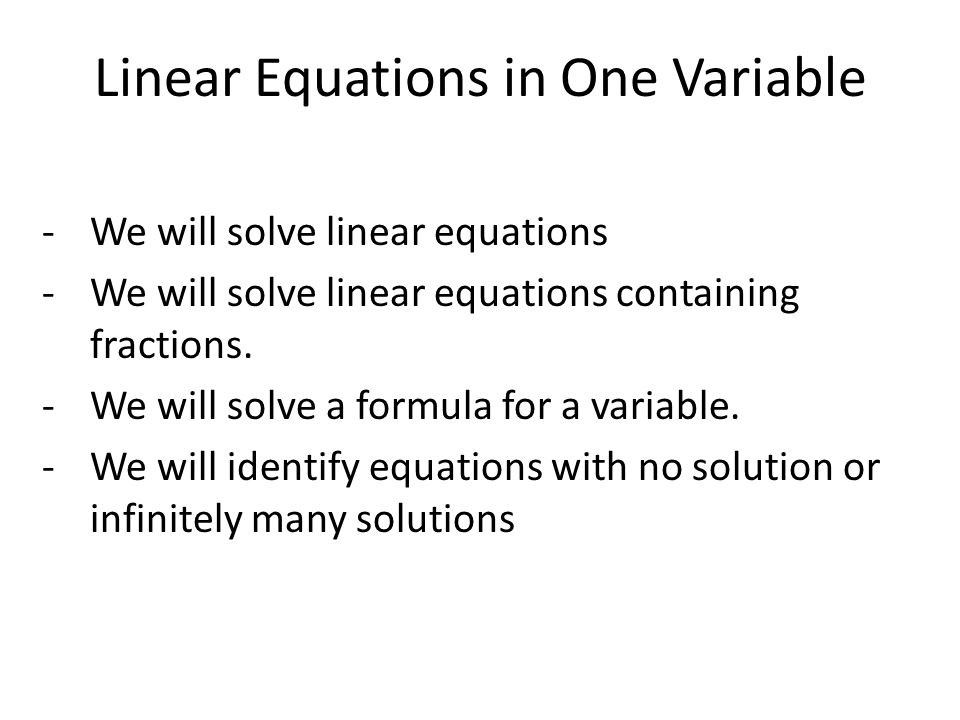 Linear Equations in One Variable -We will solve linear equations -We will solve linear equations containing fractions.