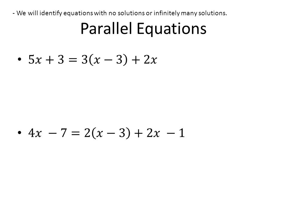 Parallel Equations - We will identify equations with no solutions or infinitely many solutions.