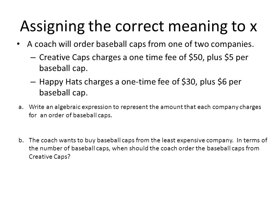 Assigning the correct meaning to x A coach will order baseball caps from one of two companies.