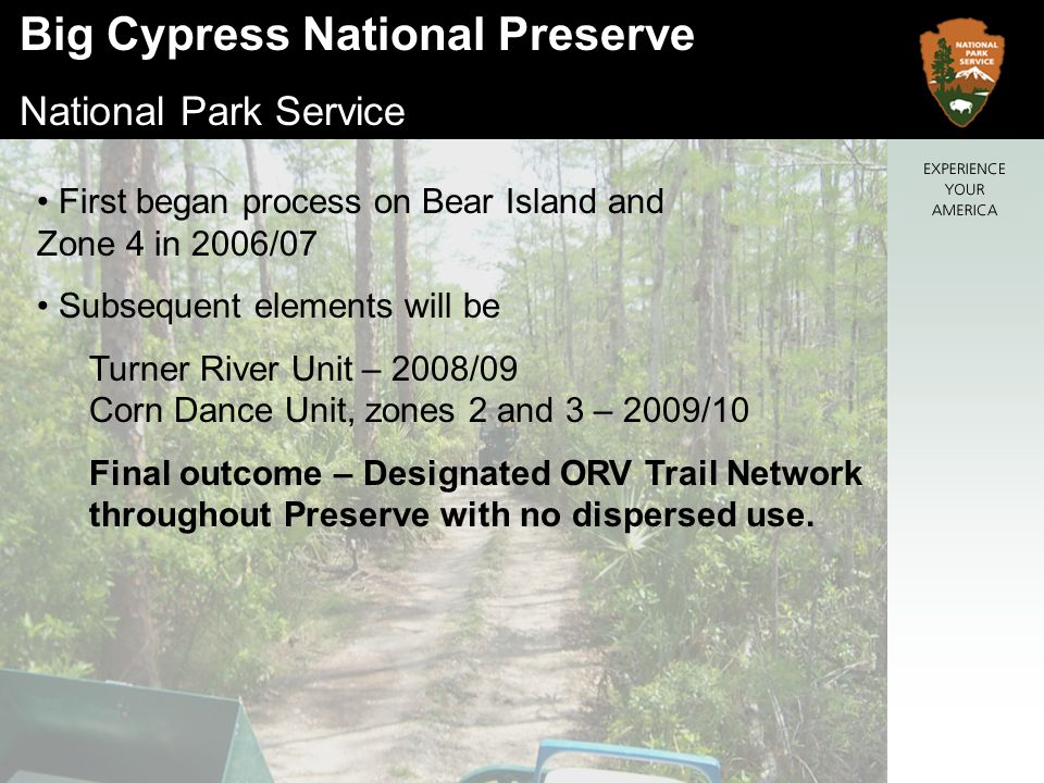 Big Cypress National Preserve National Park Service The Process – Accept Input - Internally review ORV Plan to identify allowable parameters in specific unit.