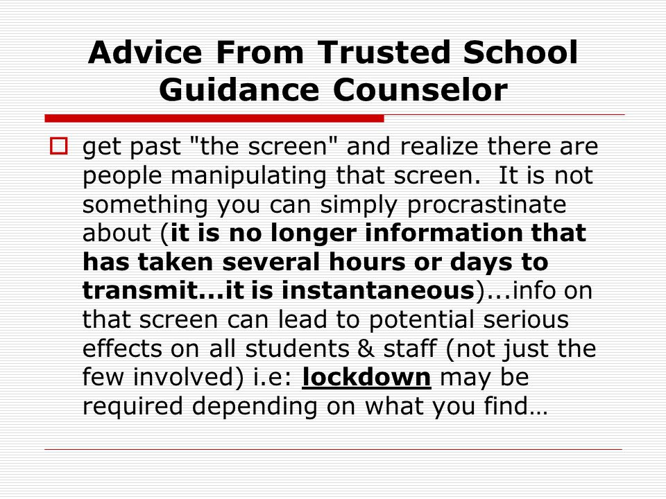Advice From Trusted School Guidance Counselor  get past the screen and realize there are people manipulating that screen.