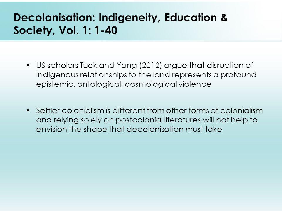 Decolonisation: Indigeneity, Education & Society, Vol.