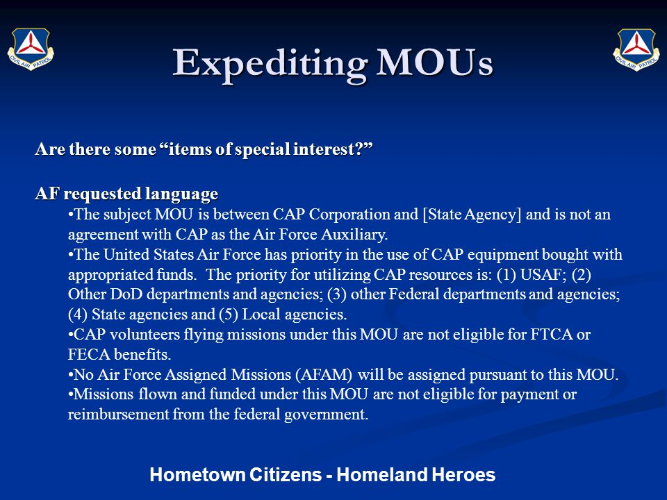 Expediting MOUs Are there some items of special interest AF requested language The subject MOU is between CAP Corporation and [State Agency] and is not an agreement with CAP as the Air Force Auxiliary.